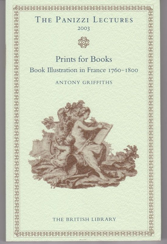 Prints for Books. Book Illustration in France 1760-1800. Antony GRIFFITHS.