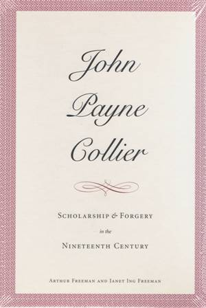 John Payne Collier. Scholarship and Forgery in the Nineteenth Century. Two volumes. Arthur FREEMAN, Janet Ing Freeman.