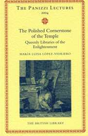 The Polished Cornerstone of the Temple. Queenly Libraries of the Enlightenment. Maria Luisa LOPEZ-VIDRIERO.