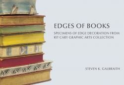 Edges of Books. Specimens of Edge Decoration from RIT Cary Graphic Arts Collection. Stephen K. GALBRAITH.