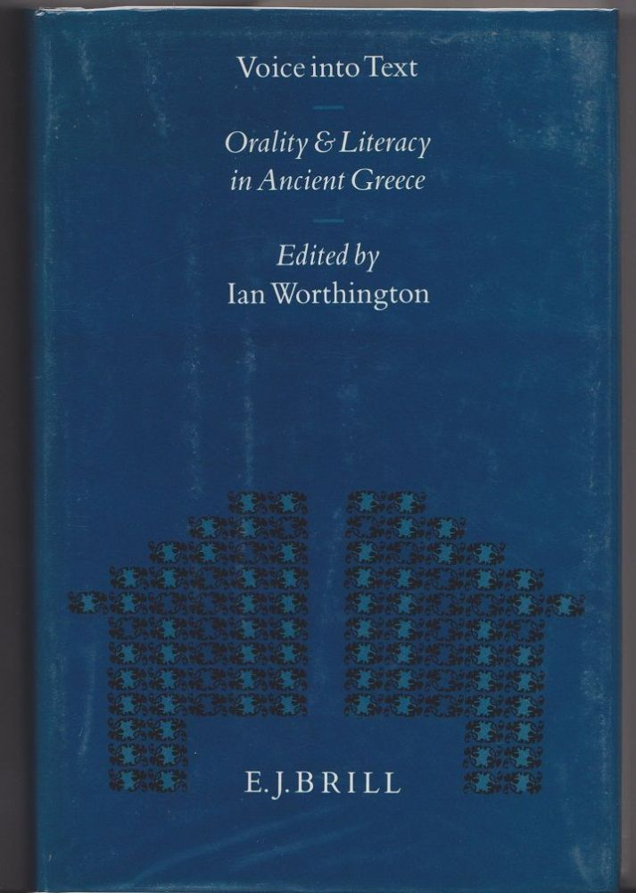 Voice Into Text. Orality & Literacy in Ancient Greece. Ian WORTHINGTON.