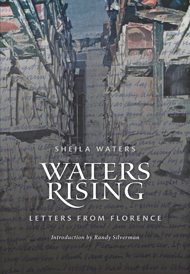 Waters Rising: Letters from Florence. Peter Waters and Book Conservation at the Biblioteca Nazionale Centrale di Firenze after the 1966 Flood. Sheila WATERS.