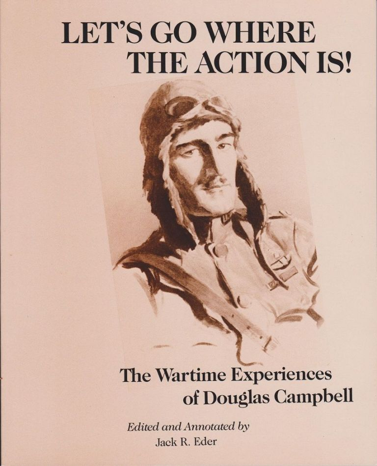 Let's Go Where the Action Is! The Wartime Experiences of Douglas Campbell. Jack R. EDER.