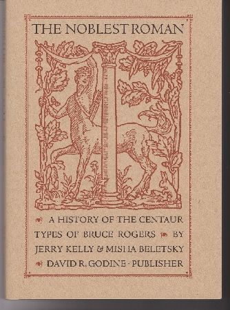 The Noblest Roman. A History of the Centaur Types of Bruce Rogers. Jerry KELLY, Misha Beletsky.