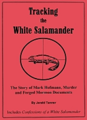 Tracking the White Salamander: The Story of Mark Hofmann, Murder and Forged Mormon Documents / The Mormon Church and the McLellin Collection. Jerald and Sandra TANNER.
