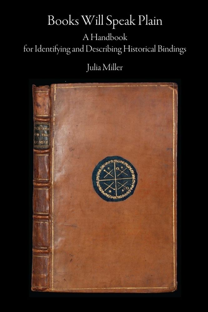 Books Will Speak Plain. A Handbook for Identifying and Describing Historical Bindings. Julia MILLER.
