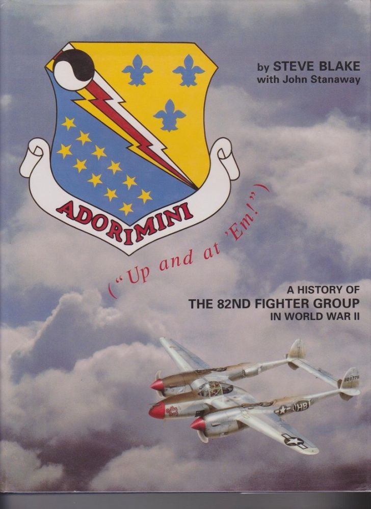 "Adorimini (""Up and at 'Em!""). A History of the 82nd Fighter Group in World War II."