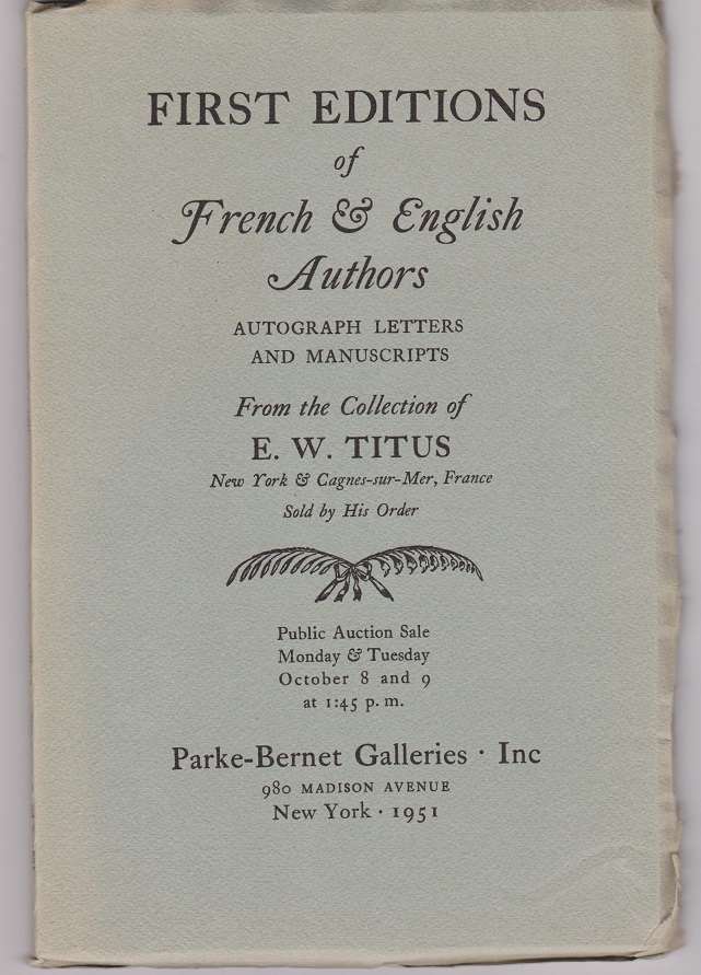First Editions of French & English Authors. Autograph Letters and Manuscripts From the Collection of E. W. Titus.
