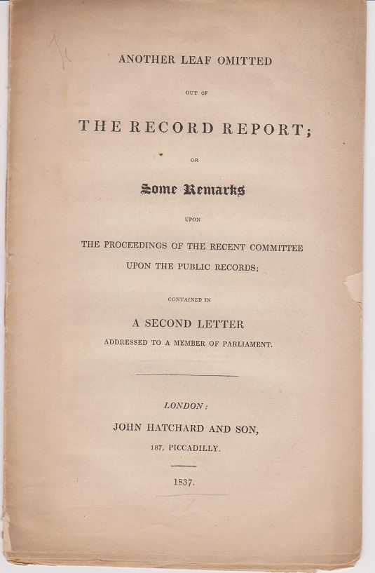 Another Leaf Omitted out of the record report; or some remarks upon the proceedings of the recent committee upon the public records; contained in a second letter addressed to a member of Parliament. (Cover title). John BRUCE.