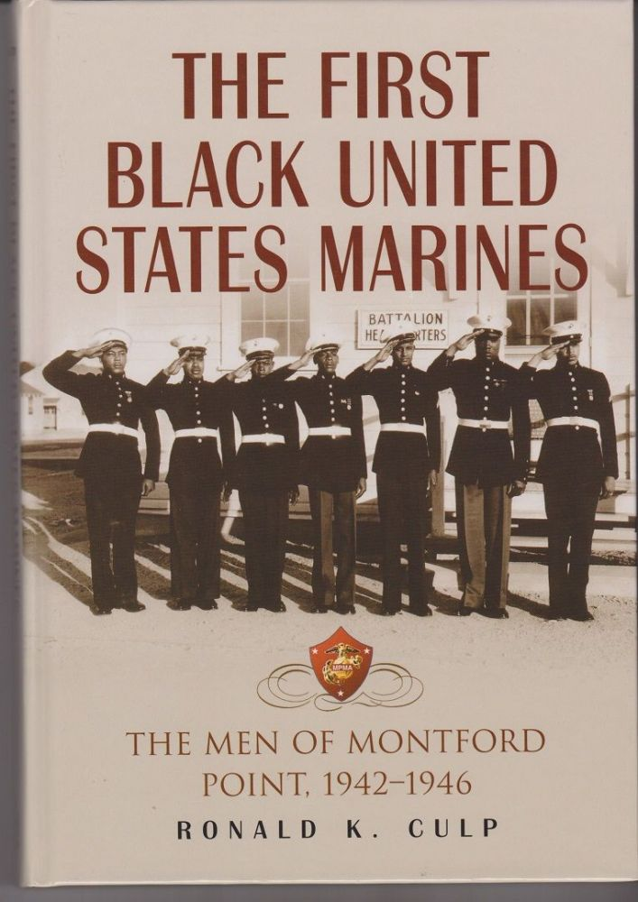 The First Black United States Marines. The Men of Montford Point, 1942-1946. Ronald K. CULP.