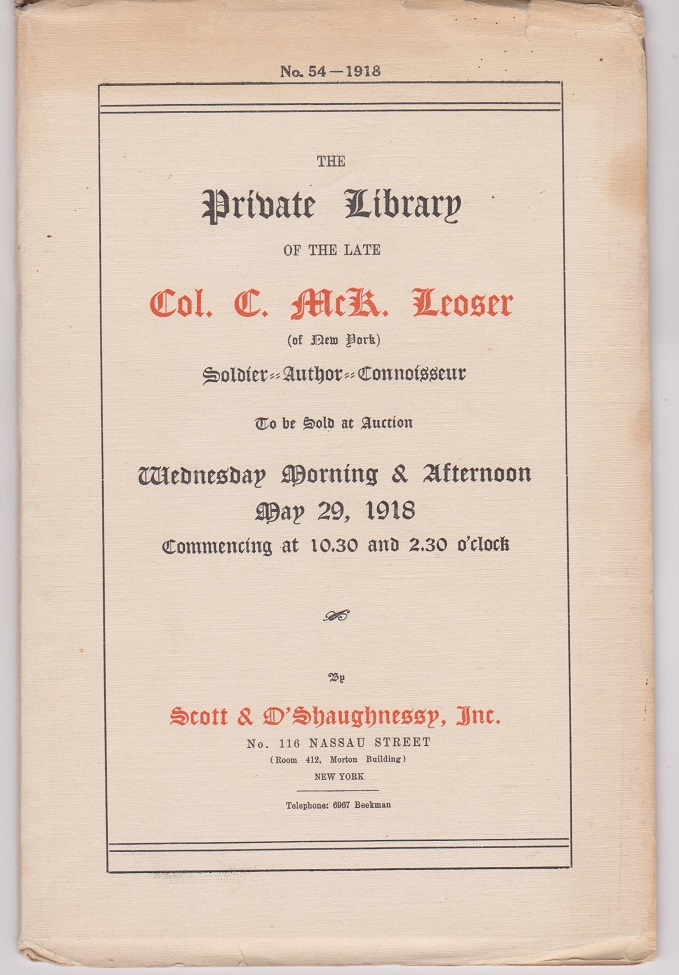 """Catalogue of The Private Library of the Late Col. Charles McK. Leoser of New York...English Literature...Charles Dickens' copy of Thackeray's Famous Novel, """"Vanity Fair"""" - and Rare Wines and Liquors...to be sold May 29, 1918. Sale No. 54."""