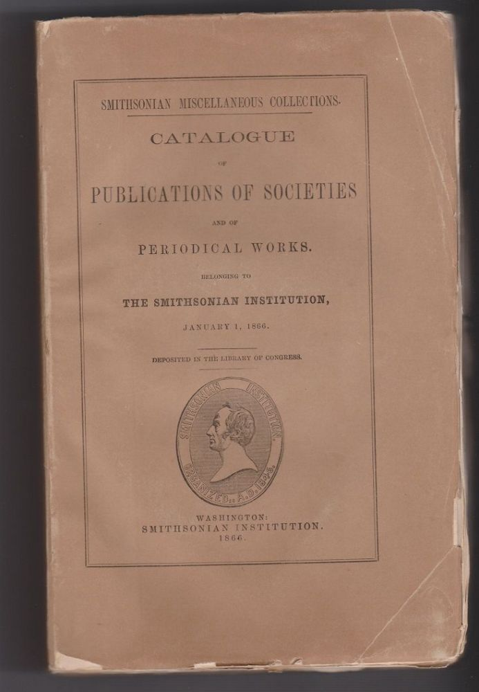 Catalogue of Publications of Societies and of Periodical Works, Belonging to The Smithsonian Institution, January 1, 1866.