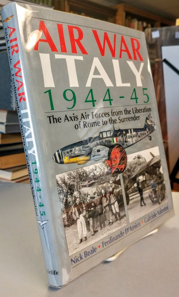 Air War Italy 1944-45. The Axis Air Forces from Liberation of Rome to the Surrender. Nick BEALE, Ferdinando D'Amico, Gabriele Valentini.