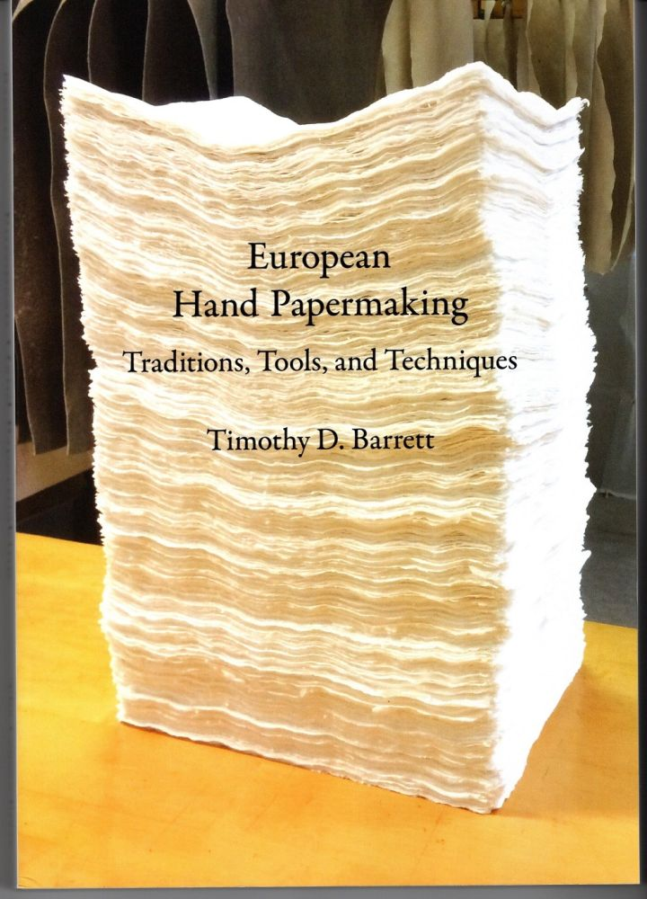 European Hand Papermaking: Traditions, Tools, and Techniques. Timothy D. BARRETT.