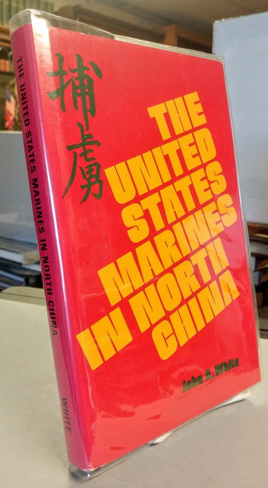 The United States Marines in North China. John A. WHITE.