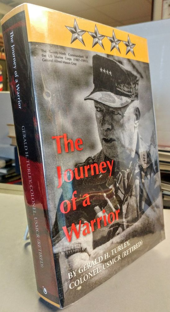 The Journey of a Warrior. The Twenty-Ninth Commandant of the US Marine Corps (1987-1991): General Alfred Mason Gray. Col Gerald H. TURLEY.