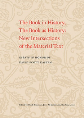 The Book in History, The Book as History. New Intersections of the Material Text. Essays in Honor of David Scott Kastan.