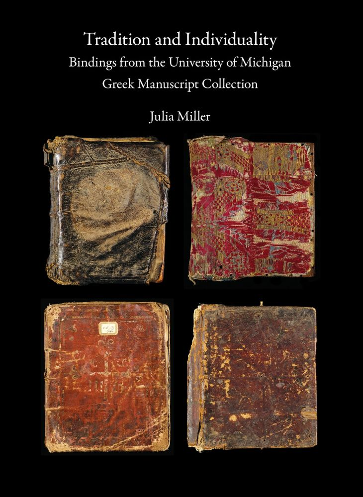 Tradition and Individuality. Bindings from the University of Michigan Greek Manuscript Collection. Julia MILLER.