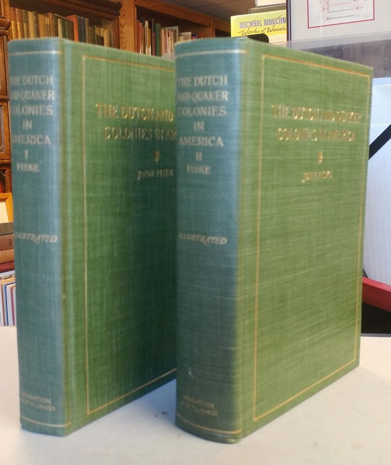 The Dutch and Quaker Colonies in America. Two volumes. John FISKE.