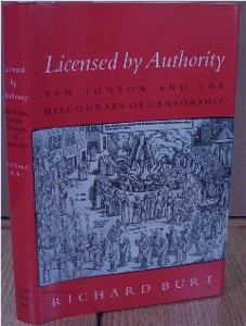 Licensed by Authority. Ben Jonson and the Discourses of Censorship. Richard BURT.