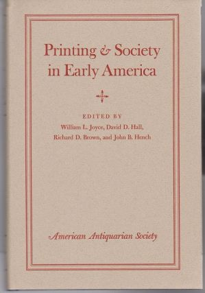 Printing and Society in America. William L. JOYCE, Richard D. Brown, David D. Hall, John B. Hench.
