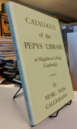 Catalogue of the Pepys Library at Magdalene College, Cambridge. Vol. IV. Music, Maps, and Calligraphy. John STEVENS, Sarah Tyacke, Rosamond McKitterick.