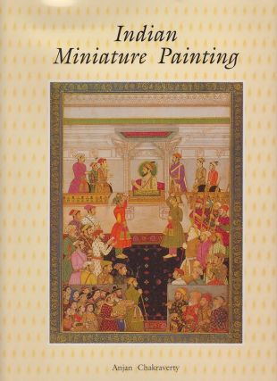 Indian Miniature Painting. Anjan CHAKRAVERTY