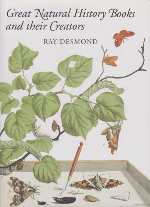 Great Natural History Books and their Creators. Ray DESMOND