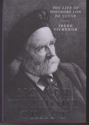 No Art Without Craft. The Life of Theodore Low De Vinne, Printer. Irene TICHENOR.