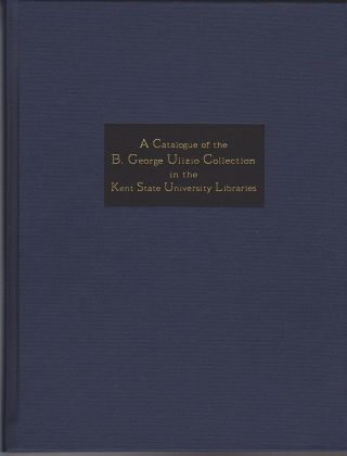 A Catalogue of the B. George Ulizio Collection in the Kent State University Libraries. Dean H. KELLER, Cara Gilgenbach.
