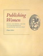 Publishing Women. Salons, the Presses, and the Counter-Reformation in Sixteenth-Century Italy....