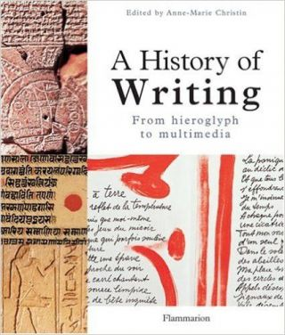 A History of Writing. From Hieroglyph to Multimedia. Anne-Marie CHRISTIN.