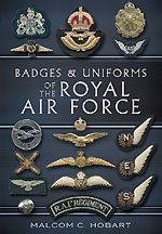 Badges and Uniforms of the Royal Air Force. Malcolm HOBART