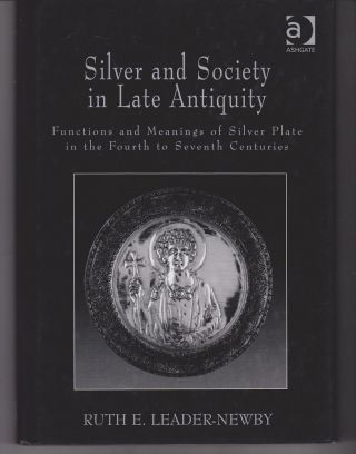 Silver and Society in Late Antiquity. Functions and Meanings of Silver Plate in the Fourth to...