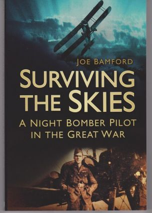 Surviving the Skies. A Night Bomber Pilot in the Great War. Joe BAMFORD.