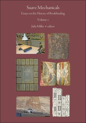Suave Mechanicals: Essays on the History of Bookbinding. Volume 2. Julia MILLER