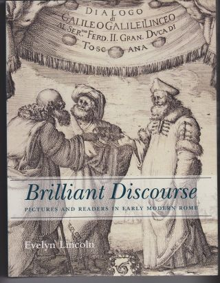 Brilliant Discourse. Pictures and Readers in Early Modern Rome. Evelyn LINCOLN.