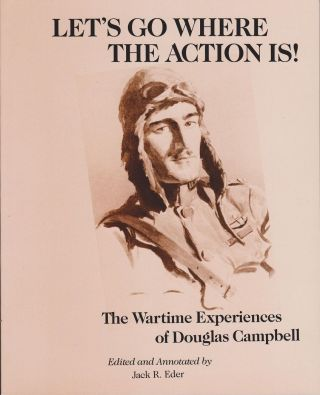 Let's Go Where the Action Is! The Wartime Experiences of Douglas Campbell. Jack R. EDER