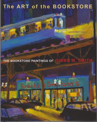 The Art of the Bookstore. The Bookstore Paintings of Gibbs M. Smith. Gibbs M. SMITH
