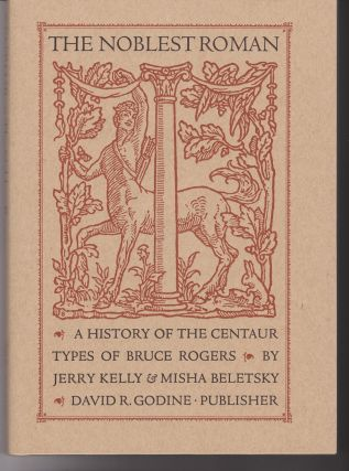 The Noblest Roman. A History of the Centaur Types of Bruce Rogers.
