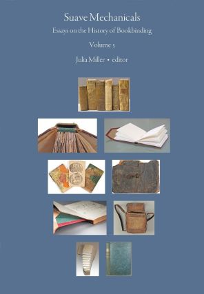 Suave Mechanicals: Essays on the History of Bookbinding. Volume 3. Julia MILLER