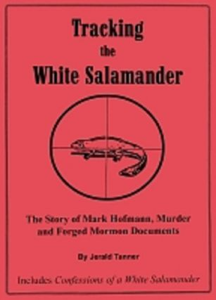 Tracking the White Salamander: The Story of Mark Hofmann, Murder and Forged Mormon Documents /...