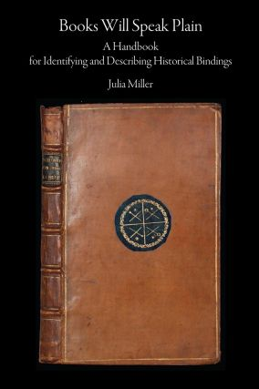 Books Will Speak Plain. A Handbook for Identifying and Describing Historical Bindings. Julia MILLER