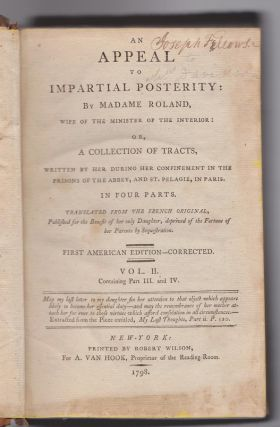 An Appeal To Impartial Posterity: By Madame Roland, Wife Of The Minister of the Interior: Or, a Collection of Tracts, Written by Her During Her Confinement in the Prisons of the Abbey, and St. Pelagie, in Paris. Four Parts in Two Volumes.