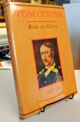 Tom Custer. Ride to Glory. Carl F. DAY