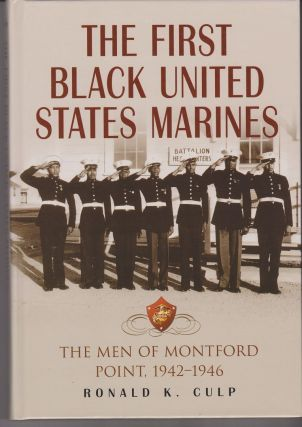The First Black United States Marines. The Men of Montford Point, 1942-1946. Ronald K. CULP