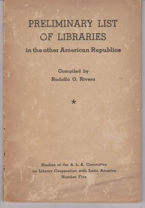 Preliminary List of Libraries in the other American Republics. Rodolfo O. RIVERA