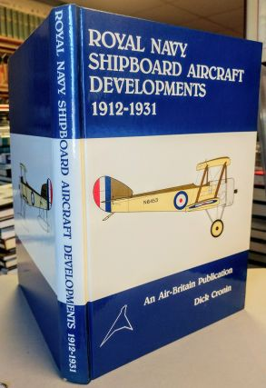 Royal Navy Shipboard Aircraft Developments 1912 - 1931. Dick CRONIN