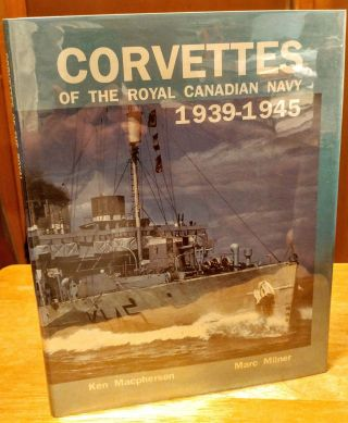 Corvettes of the Royal Canadian Navy 1939-1945. Ken MACPHERSON, Marc Milner
