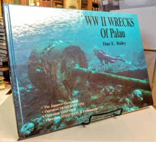 WW II Wrecks of Palau. Dan E. BAILEY